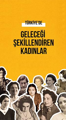 Türkiye'de Geleceği Şekillendiren Kadınlar